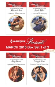 Harlequin Presents March 2016 - Box Set 1 of 2 - The Italian's Ruthless Seduction\Awakened by Her Desert Captor\A Vow to Secure His Legacy\Required to Wear the Tycoon's Ring ebook by Miranda Lee, Abby Green, Annie West,...