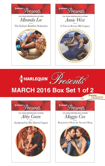 Harlequin Presents March 2016 - Box Set 1 of 2 - The Italian's Ruthless Seduction\Awakened by Her Desert Captor\A Vow to Secure His Legacy\Required to Wear the Tycoon's Ring ebook by Miranda Lee,Abby Green,Annie West,Maggie Cox