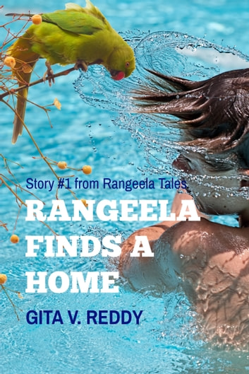 Rangeela Finds a Home -Story 1 in the Rangeela Tales Series ebook by Gita V.Reddy