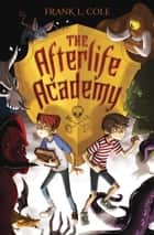 The Afterlife Academy ebook by Frank L. Cole
