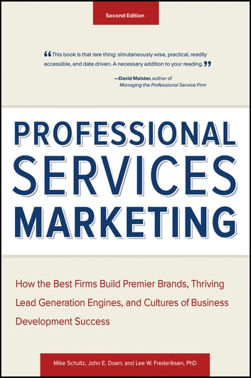 Professional Services Marketing - How the Best Firms Build Premier Brands, Thriving Lead Generation Engines, and Cultures of Business Development Success ebook by Mike Schultz,John E. Doerr,Lee Frederiksen