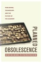 Planned Obsolescence ebook by Kathleen Fitzpatrick