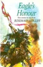 Eagle's Honour eBook by Rosemary Sutcliff