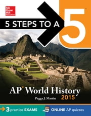 5 Steps to a 5 AP World History, 2015 Edition ebook by Peggy J. Martin