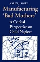 Manufacturing 'Bad Mothers' ebook by Karen Swift