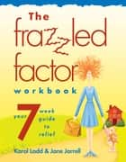 The Frazzled Factor Workbook - Relief for Working Moms ebook by Jane Jarrell, Karol Ladd