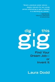 Dig This Gig: Find Your Dream Job-or Invent It ebook by Laura Dodd