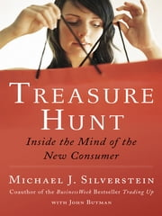 Treasure Hunt - Inside the Mind of the New Consumer ebook by Michael J. Silverstein,John Butman