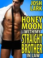 Honeymoon with my Straight Brother-in-Law ebook by Josh Lark