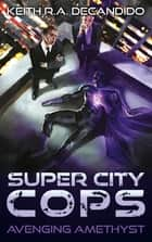 Super City Cops - Avenging Amethyst ebook by