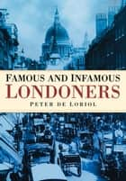 Famous and Infamous Londoners ebook by Peter de Loriol