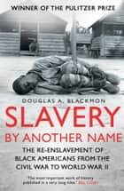 Slavery by Another Name ebook by Douglas A. Blackmon