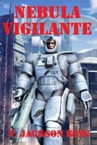 Nebula Vigilante - Vigilante Series, #2 ebook by T. Jackson King