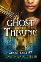 「Ghost in the Throne (Ghost Exile #7)」(Jonathan Moeller著)