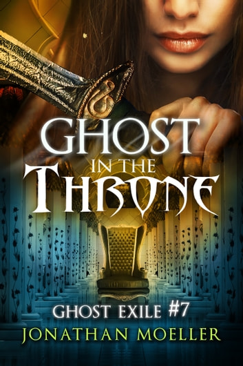 Ghost in the Throne (Ghost Exile #7) ebook by Jonathan Moeller