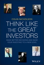 Think Like the Great Investors - Make Better Decisions and Raise Your Investing to a New Level ebook by Colin Nicholson