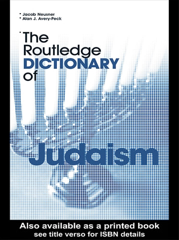 The Routledge Dictionary of Judaism eBook by Alan Avery-Peck,Jacob Neusner