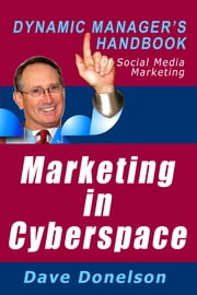 Marketing In Cyberspace: The Dynamic Manager's Handbook Of Social Media Marketing ebook by Dave Donelson