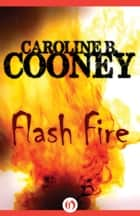 Flash Fire ebook by Caroline B. Cooney