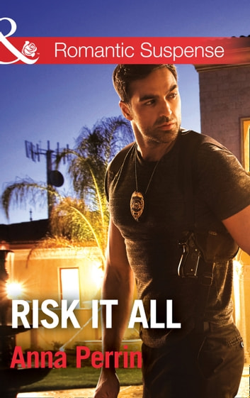 Risk It All (Mills & Boon Romantic Suspense) ebook by Anna Perrin