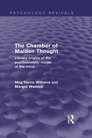 The Chamber of Maiden Thought (Psychology Revivals) - Literary Origins of the Psychoanalytic Model of the Mind ebook by Meg Harris Williams,Margot Waddell
