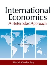International Economics: A Heterodox Approach - A Heterodox Approach ebook by Hendrik Van den Berg