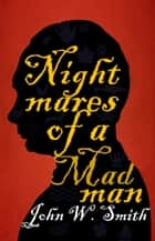 Nightmares of a Madman ebook by John Smith