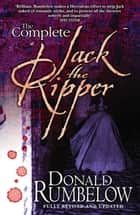 The Complete Jack the Ripper ebook by Donald Rumbelow