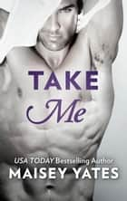 Take Me ebook by Maisey Yates