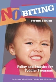 No Biting - Policy and Practice for Toddler Programs, Second Edition ebook by Gretchen Kinnell