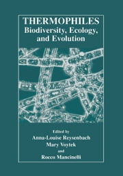 Thermophiles: Biodiversity, Ecology, and Evolution - Biodiversity, Ecology, and Evolution ebook by Anna-Louise Reysenbach,Mary Voytek,Rocco Mancinelli