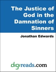 The Justice of God in the Damnation of Sinners ebook by Edwards, Jonathan