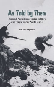 As Told by Them: Personal Narratives of Indian Soldiers Who Fought During the World War II ebook by Ravi Inder Singh Sidhu