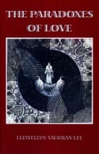 The Paradoxes of Love ebook by Llewellyn Vaughan-Lee, PhD