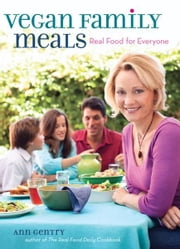 Vegan Family Meals: Real Food for Everyone - Real Food for Everyone ebook by Ann Gentry