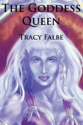 The Goddess Queen: The Rys Chronicles Book II ebook by Tracy Falbe