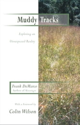Muddy Tracks: Exploring an Unsuspected Reality ebook by DeMarco, Frank