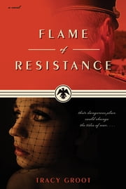Flame of Resistance ebook by Tracy Groot