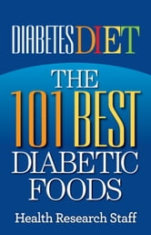 Diabetes Diet: The 101 Best Diabetic Foods ebook by Health Research Staff