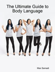 The Ultimate Guide to Body Language ebook by Max Samadi