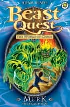 Beast Quest: Murk the Swamp Man - Series 6 Book 4 ebook by Adam Blade