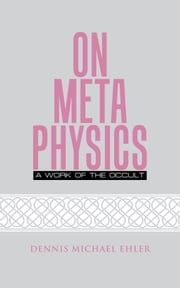 On Metaphysics ebook by Dennis Michael Ehler