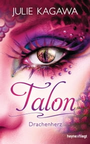 Talon - Drachenherz - Roman ebook by Julie Kagawa, Charlotte Lungstrass-Kapfer