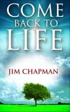 Come Back to Life ebook by Jim Chapman