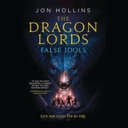 The Dragon Lords: False Idols audiobook by Jon Hollins