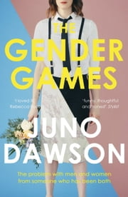 The Gender Games - The Problem With Men and Women, From Someone Who Has Been Both ebook by Juno Dawson