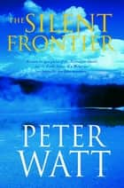 The Silent Frontier ebook by Peter Watt
