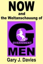 NOW and the Weltanschauung of Government Men eBook by Gary J. Davies