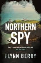 Northern Spy - A Reese Witherspoon's Book Club Pick ebook by Flynn Berry