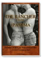 The Rancher From Ipanema: Stories of Sexual Misadventure After Coming Out ebook by Alex Stuart